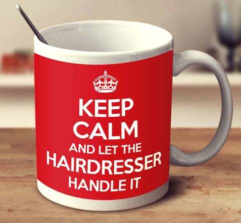 Keep Calm And Let The Hairdresser Handle It