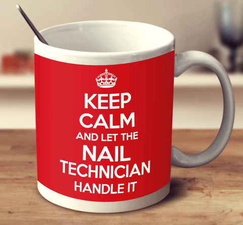 Keep Calm And Let The Nail Technician Handle It