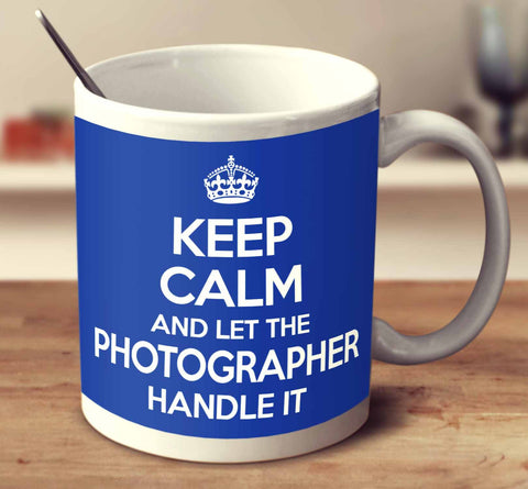 Keep Calm And Let The Photographer Handle It
