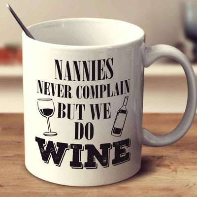 Nannies Never Complain But We Do Wine
