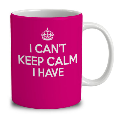 Personalized I Can't Keep Calm I Have