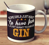 Some Girls Just Want To Have Fun, I Just Want To Have Gin