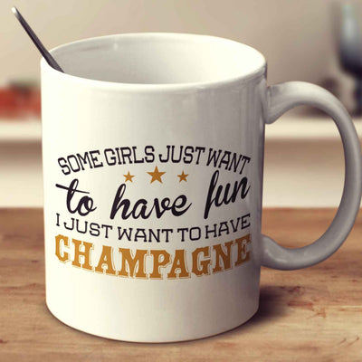 Some Girls Just Want To Have Fun, I Just Want To Have Champagne