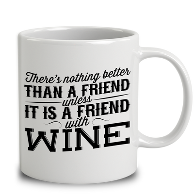 There Is Nothing Better Than A Friend, Unless It Is A Friend With Wine