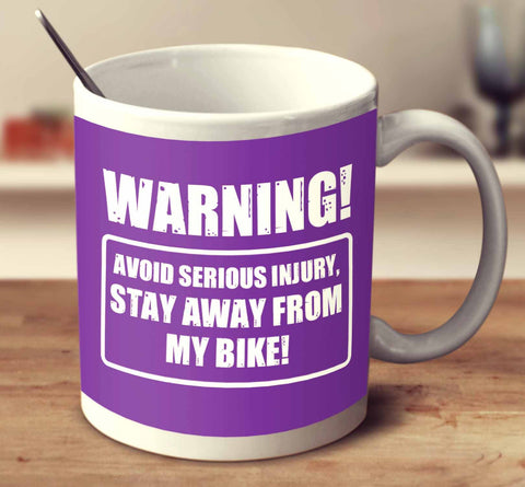 Warning! Avoid Serious Injury, Stay Away From My Bike!