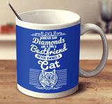 Whoever Said Diamonds Are A Girl's Bestfriend Never Owned A Cat