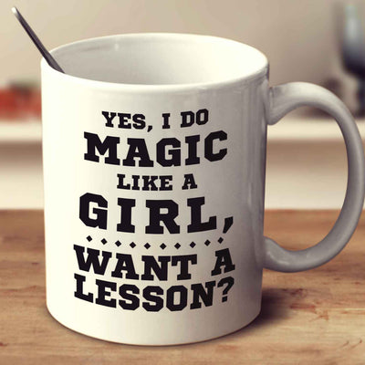 Yes, I Do Magic Like A Girl Want A Lesson