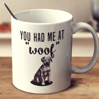 You Had Me At Woof Border Terrier