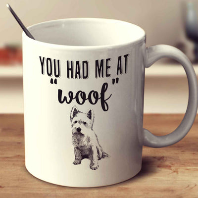 You Had Me At Woof West Highland White Terrier