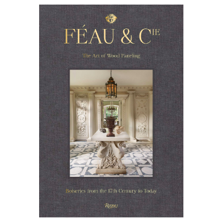 Féau & Cie: The Art of Wood Paneling: Boiseries from the 17th Century to Today