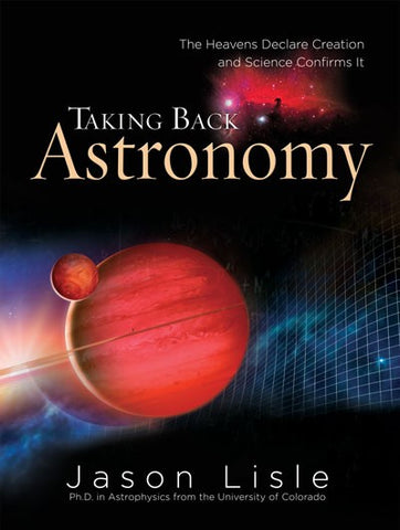 Taking Back Astronomy - Book by Dr. Jason Lisle