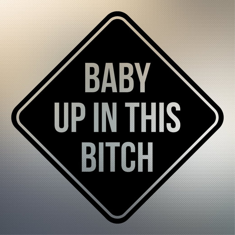 Baby in this bitch baby on board Decal Sticker for Car Window, Laptop and More # 990