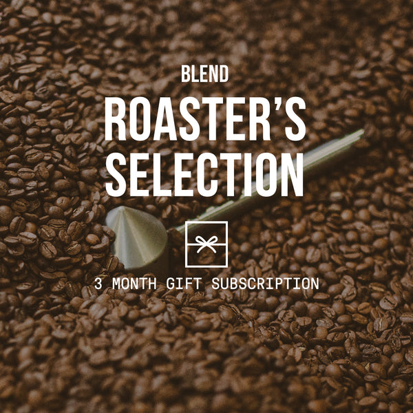 Roaster's Selection | Blend <br>2 BAGS / MONTHLY / 3 MONTHS