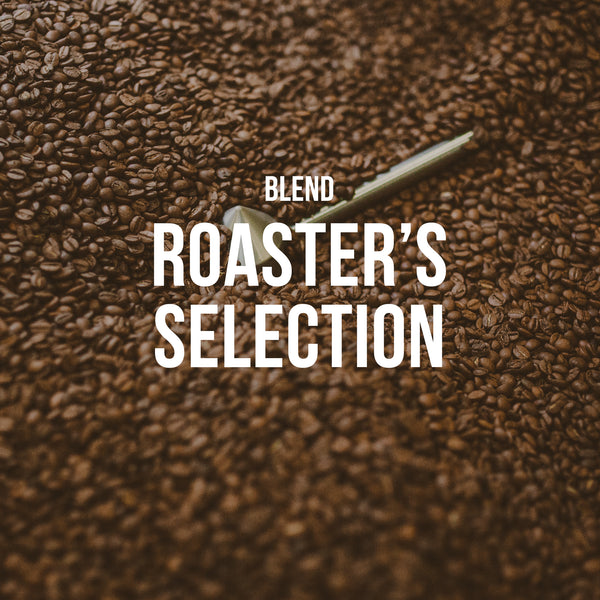 Roaster's Selection | Blend - Subscription Only