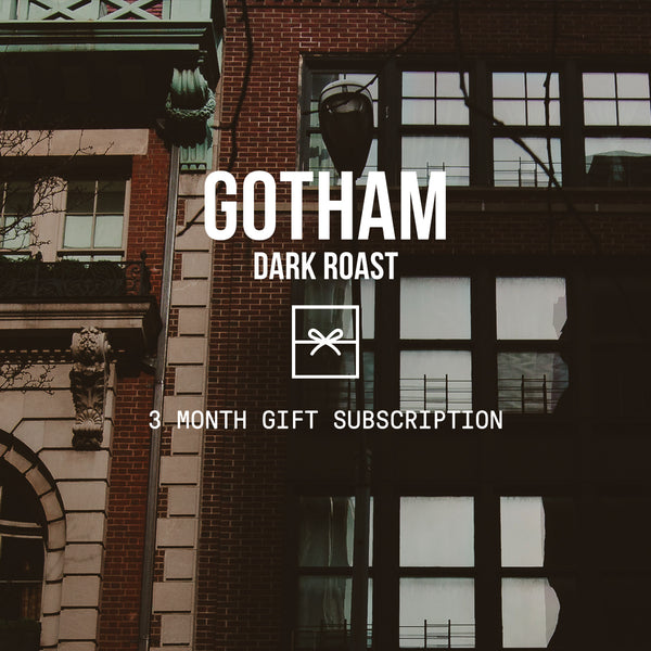 Gotham | Dark Roast <br> 2 BAGS / MONTHLY / 3 MONTHS