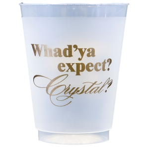 Pre-Printed Frost-Flex Cups<br> Whad'ya expect (gold)
