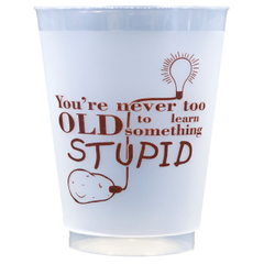 Pre-Printed Frost-Flex Cups<br> You're Never Too Old...