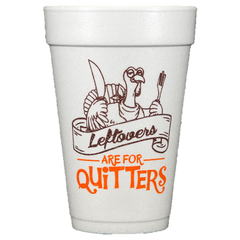 Pre-Printed Styrofoam Cups<br> Leftovers Are For Quitters