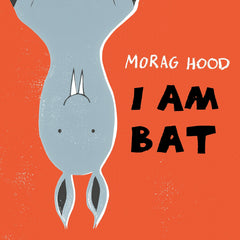 I Am Bat by Morag Hood (Hardback Edition)