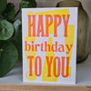 Happy Birthday To You! Letterpress Birthday Card