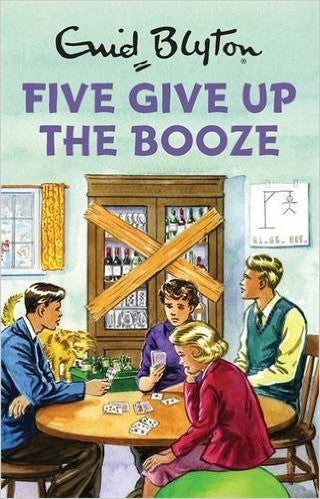 Five Give Up The Booze (Enid Blyton For Grownups)