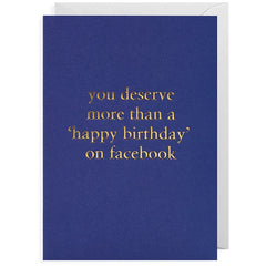 You Deserve More Than 'Happy Birthday' On Facebook Card