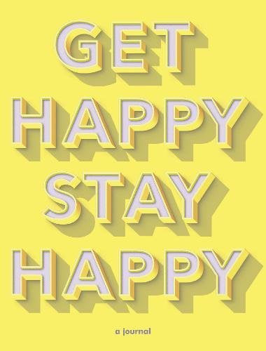 Get Happy Stay Happy: A Journal