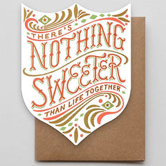 There's Nothing Sweeter Than Life Together Card