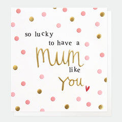 So Lucky To Have A Mum Like You Card