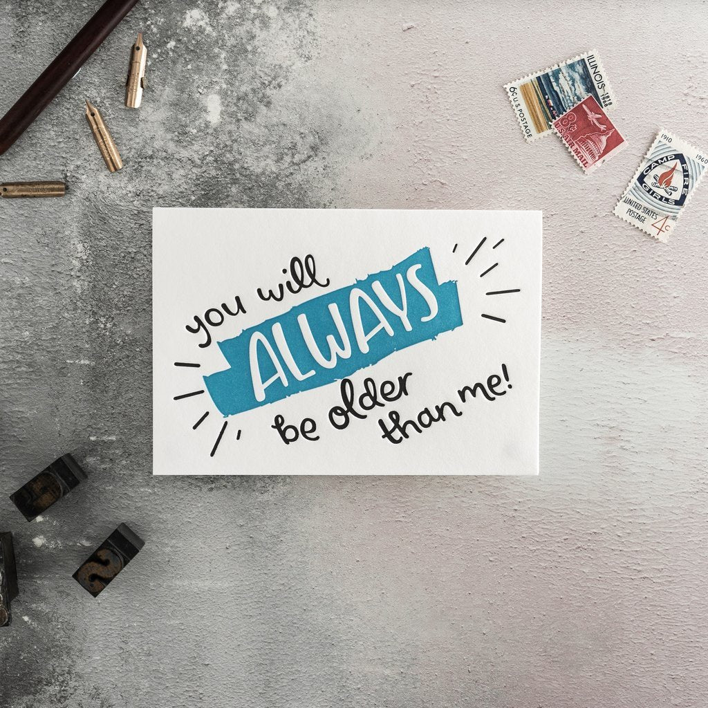 You Will Always Be Older Than Me Letterpress Card