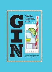Gin: Shake Muddle Stir Book
