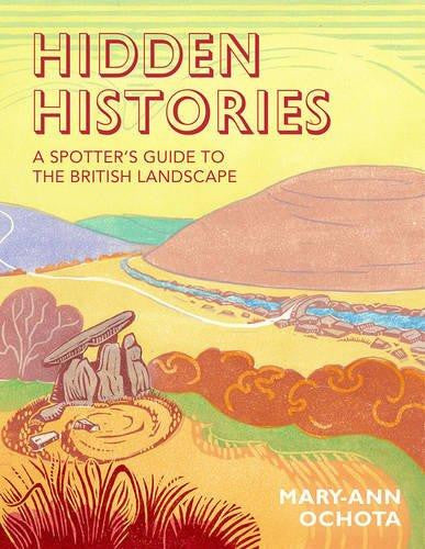 Hidden Histories: A Spotters Guide to the British Landscape Book