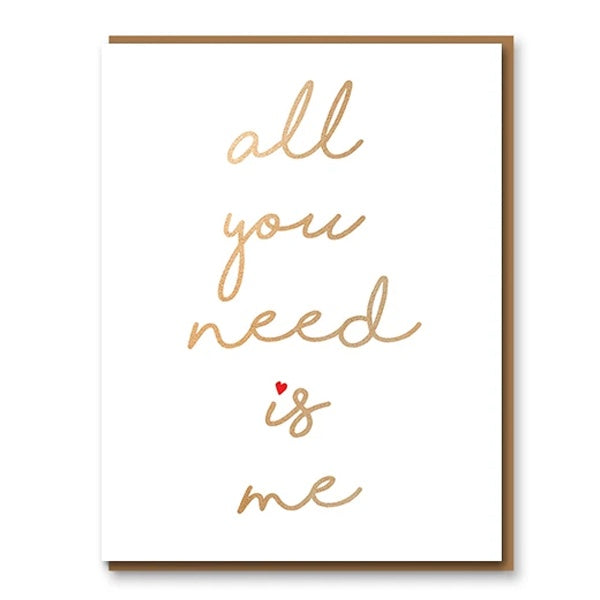 All You Need Is Me Valentine'€™s Day Card