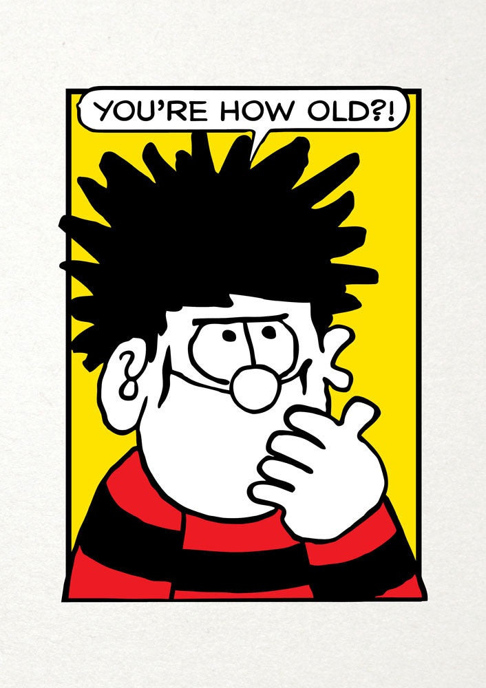 You're how Old?! Dennis the Menace Birthday Card