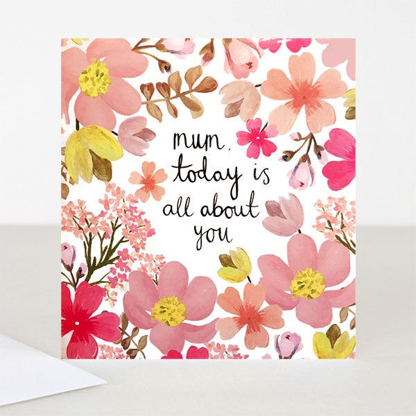 Mum Today Is All About You Mothers Day Card