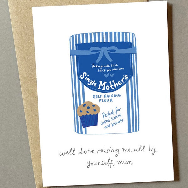 Well Done Raising Me All By Yourself Card