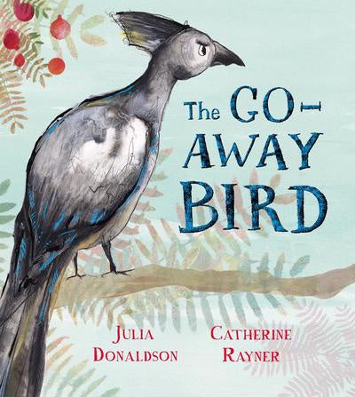 The Go Away Bird by Julia Donaldson & Catherine Rayner