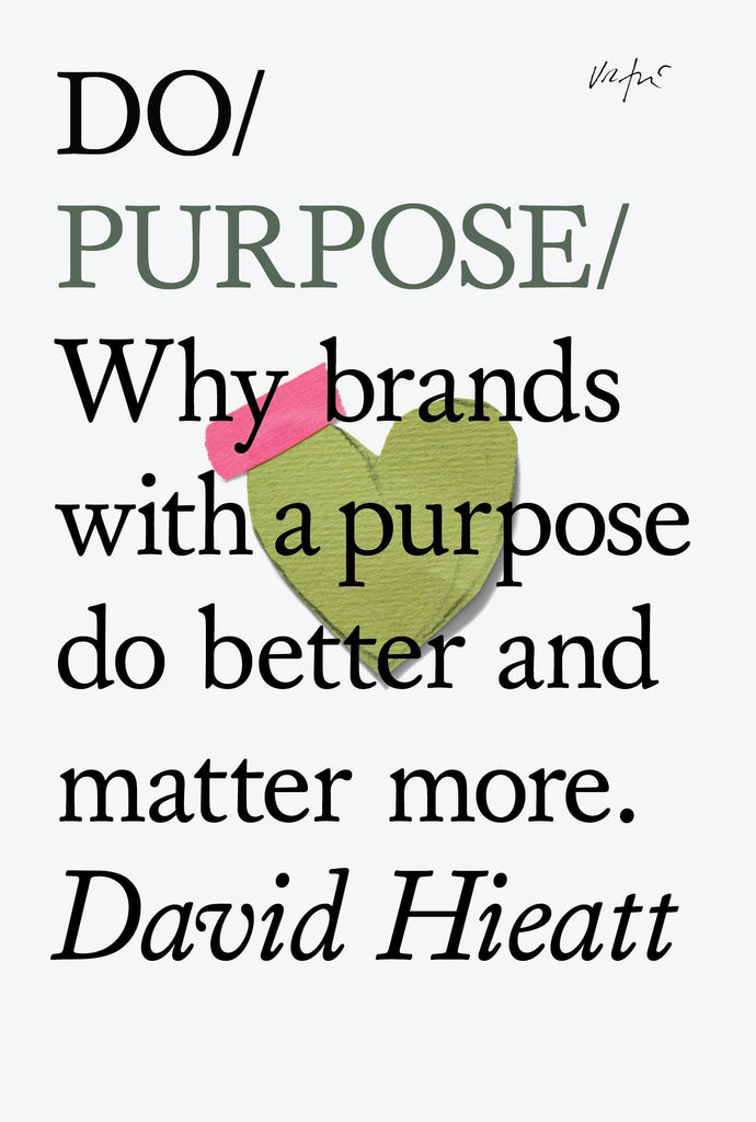 Do Purpose: Why Brands With A Purpose Do Better by David Hieatt