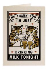 No Thank You I'm Just Drinking Milk Tonight Card