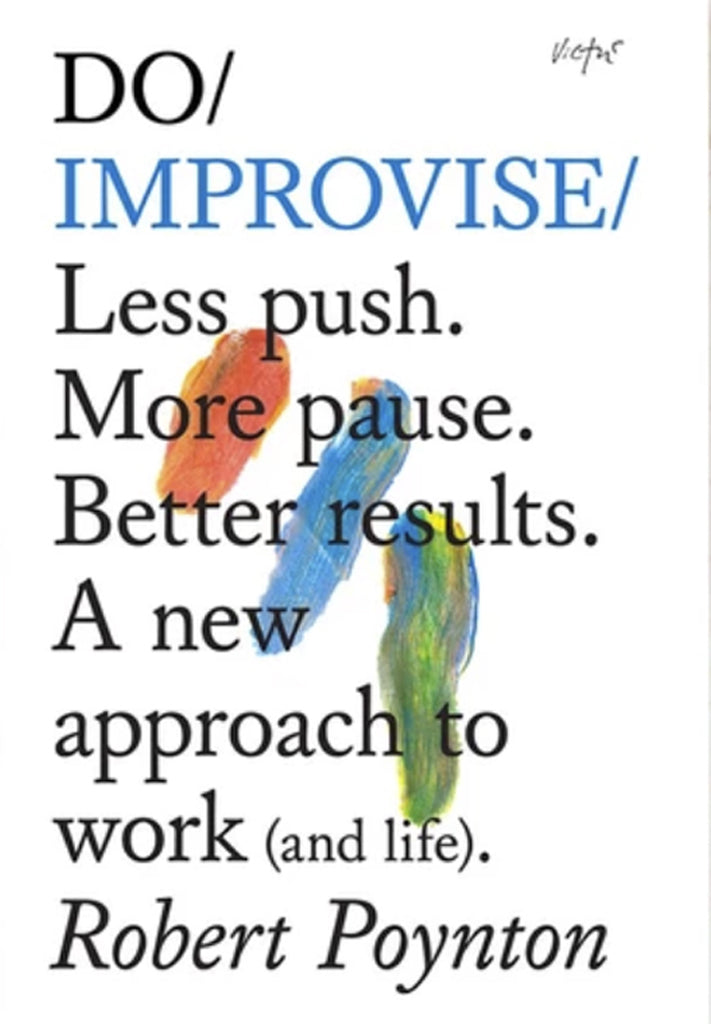 Do Improvise: A New Approach To Work  And Life by Robert Poynton