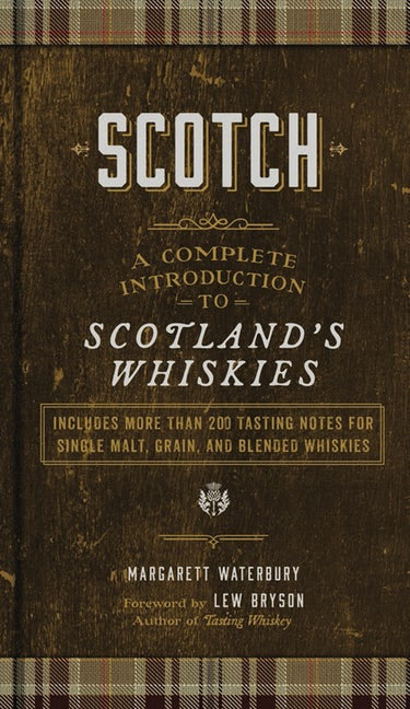 Scotch: A Complete Introduction To Scotland's Whiskies