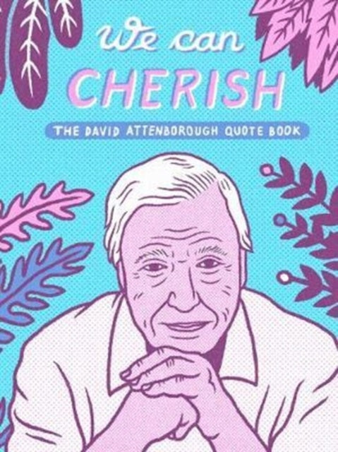 We Can Cherish: The David Attenborough Quote Book