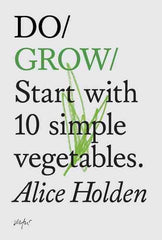 Do Grow: Start with 10 Simple Vegetables by Alice Holden