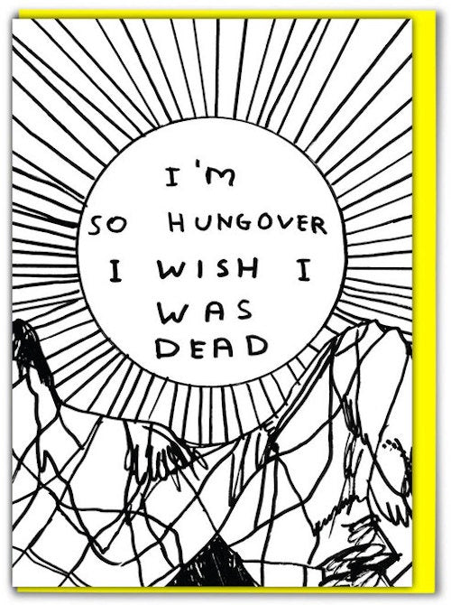 I'm So Hungover I Wish I Was Dead Card