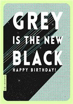 Grey Is the New Black Birthday Card