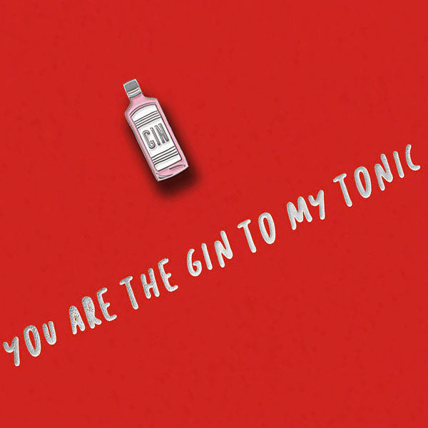 You're The Gin to My Tonic Pin Badge Card