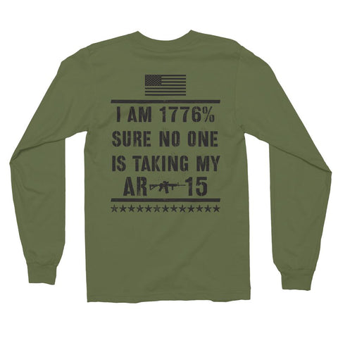 I Am 1776% Sure No One Is Taking My AR-15 Long Sleeve Shirt