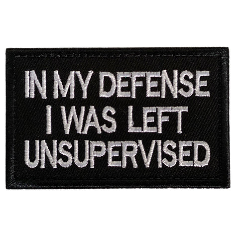 In My Defense I Was Left Unsupervised Embroidered Velcro Patch