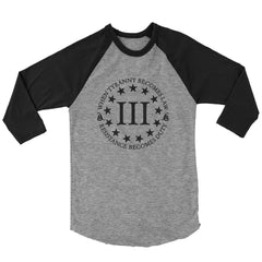 Three Percenter Raglan - When Tyranny Becomes Law