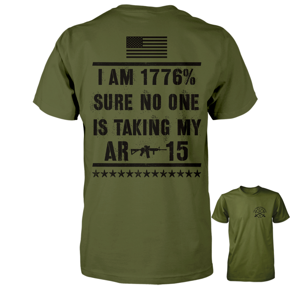 I Am 1776% Sure No One Is Taking My AR-15 Shirt